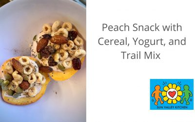 What's Cookin' in Sun Valley?2021 Episode Seventeen: Peach Snack with Yogurt, Cereal, and Trail Mix